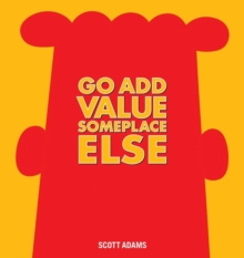Go Add Value Someplace Else : A Dilbert Book, Hardback Book