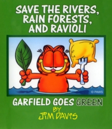 Save the Rivers, Rain Forests, and Ravioli : Garfield Goes Green, PDF eBook