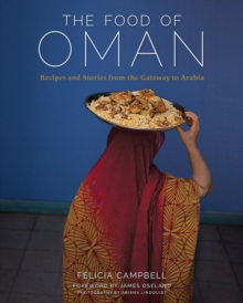 The Food of Oman : Recipes and Stories from the Gateway to Arabia, Hardback Book