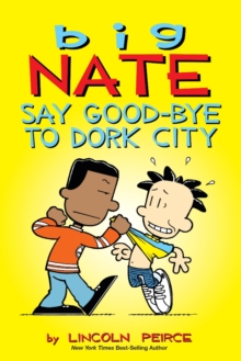 Big Nate: Say Good-bye to Dork City, Paperback / softback Book