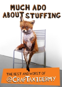 Much Ado about Stuffing : The Best and Worst of @CrapTaxidermy, Paperback / softback Book