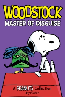 Woodstock: Master of Disguise  (PEANUTS AMP! Series Book 4) : A Peanuts Collection, EPUB eBook