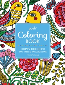 Posh Adult Coloring Book: Happy Doodles for Fun & Relaxation : Flora Chang, Paperback / softback Book