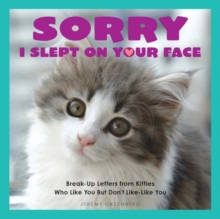 Sorry I Slept on Your Face : Break-up Letters from Kitties Who Like You but Don't Like-Like You, Paperback Book