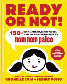 Ready or Not! : 150+ Make-Ahead, Make-Over, and Make-Now Recipes by Nom Nom Paleo, Hardback Book