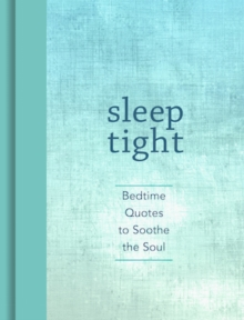 Sleep Tight : Bedtime Quotes to Soothe the Soul, Hardback Book