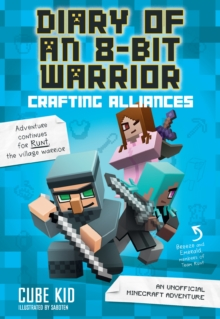 Diary of an 8-Bit Warrior: Crafting Alliances (Book 3 8-Bit Warrior series) : An Unofficial Minecraft Adventure, Paperback Book