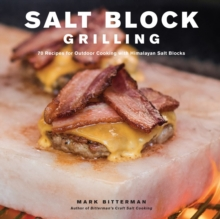 Salt Block Grilling : 70 Recipes for Outdoor Cooking with Himalayan Salt Blocks, Hardback Book