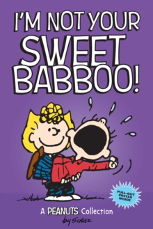 I'm Not Your Sweet Babboo! (PEANUTS AMP! Series Book 10), Paperback / softback Book