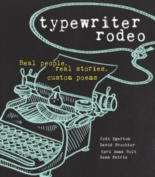 Typewriter Rodeo : Real People, Real Stories, Custom Poems, Paperback / softback Book