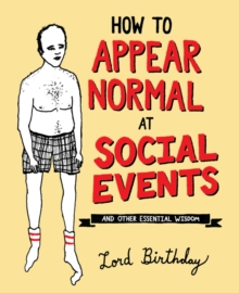 How to Appear Normal at Social Events : And Other Essential Wisdom, Paperback / softback Book