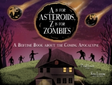 A Is for Asteroids, Z Is for Zombies : A Bedtime Book about the Coming Apocalypse, EPUB eBook