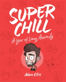Super Chill : A Year of Living Anxiously, Paperback / softback Book