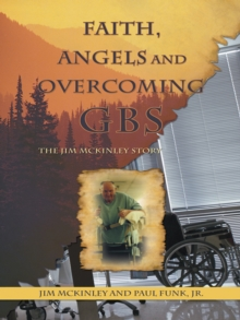 Faith, Angels and Overcoming Gbs : The Jim Mckinley Story, EPUB eBook