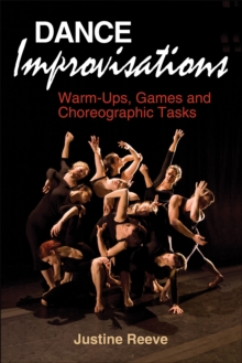 Dance Improvisations : Warm-Ups, Games and Choreographic Tasks, Paperback / softback Book