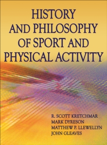 History and Philosophy of Sport and Physical Activity, Hardback Book