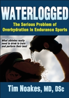 Waterlogged : The Serious Problem of Overhydration in Endurance Sports, Paperback Book