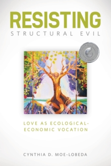 Resisting Structural Evil : Love as Ecological-economic Vocation, Paperback Book