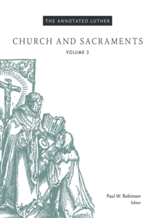The Annotated Luther: Church and Sacraments : Volume 3, Hardback Book