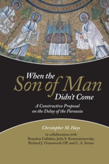 When the Son of Man Didn't Come : A Constructive Proposal on the Delay of the Parousia, Hardback Book
