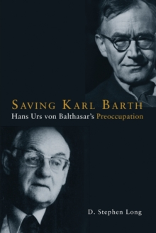 Saving Karl Barth : Hans Urs von Balthasar's Preoccupation, Paperback Book