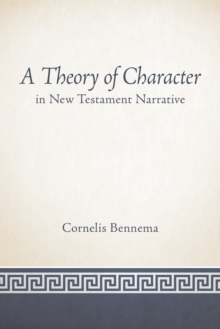 A Theory of Character in New Testament Narrative, Paperback Book