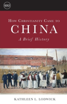 How Christianity Came to China : A Brief History, Paperback Book