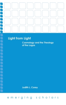 Light from Light : Cosmology and the Theology of the Logos, Hardback Book