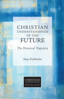 Christian Understandings of the Future : The Historical Trajectory, Paperback Book