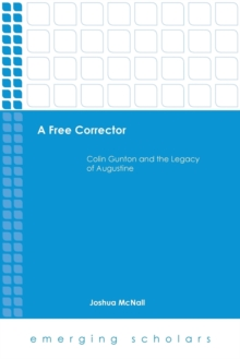A Free Corrector : Colin Gunton and the Legacy of Augustine, Paperback Book