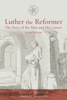 Luther the Reformer : The Story of the Man and His Career, Paperback / softback Book