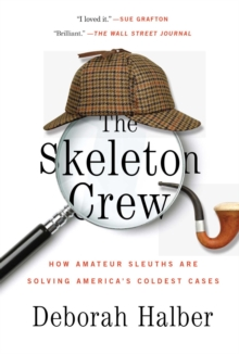 The Skeleton Crew : How Amateur Sleuths Are Solving America's Coldest Cases, EPUB eBook
