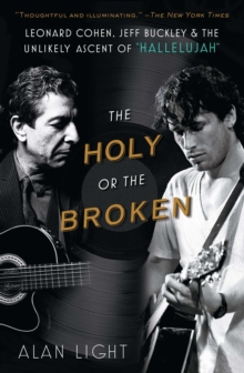 "The Holy or the Broken : Leonard Cohen, Jeff Buckley, and the Unlikely Ascent of ""Hallelujah"", Paperback / softback Book"
