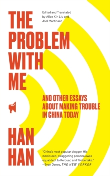 The Problem with Me : And Other Essays About Making Trouble in China Today, Paperback Book