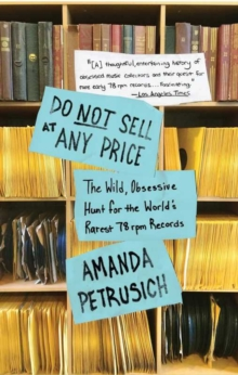 Do Not Sell At Any Price : The Wild, Obsessive Hunt for the World's Rarest 78rpm Records, Paperback Book