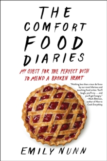 The Comfort Food Diaries : My Quest for the Perfect Dish to Mend a Broken Heart, Hardback Book