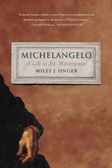 Michelangelo : A Life in Six Masterpieces, Paperback Book