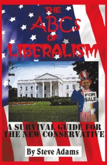 The Abcs of Liberalism : A Survival Guide for the New Conservative, EPUB eBook