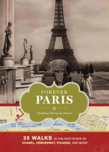 Forever Paris : 25 Walks in the Footsteps of Chanel, Hemingway, Picasso, and More, Hardback Book