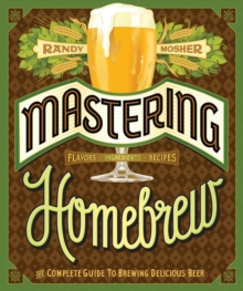 Mastering Homebrew : The complete guide to brewing delicious beer, Paperback / softback Book