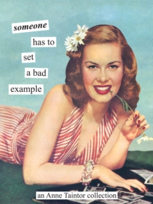 Someone has to set a bad example : An Anne Taintor Collection, EPUB eBook