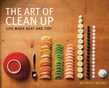 Art of Clean Up : Life Made Neat and Tidy, Hardback Book