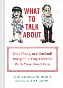 What to Talk About : On a Plane, at Acocktail Party, in Tiny Elevator with Your Boss's Boss, Hardback Book