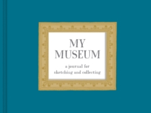My Museum Journal : A Journal for Sketching and Collecting, Record book Book