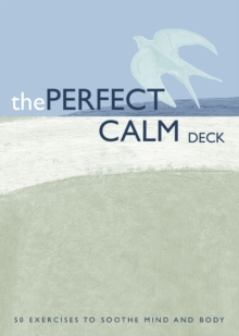 The Perfect Calm Deck : 50 Exercises to Soothe Mind and Body, EPUB eBook
