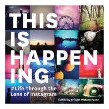 This Is Happening : Life Through the Lens of Instagram, Paperback Book