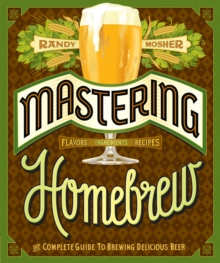 Mastering Homebrew : The Complete Guide to Brewing Delicious Beer, EPUB eBook