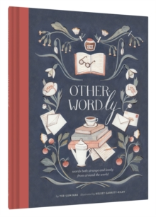 Other-Wordly : words both strange and lovely from around the world, Hardback Book