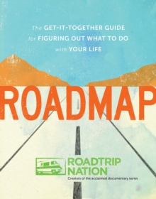 Roadmap : The Get-It-Together Guide for Figuring Out What to Do with Your Life, Paperback / softback Book