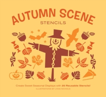 Autumn Scene Stencils : Create Sweet Seasonal Displays with 20 Reusable Stencils!, Kit Book